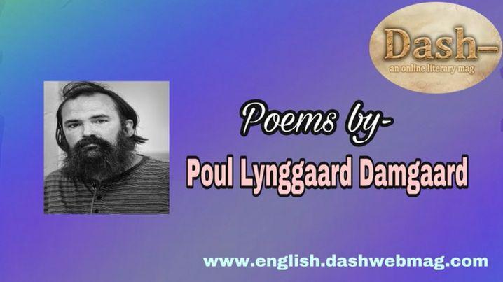 Poems by- Poul Lynggaard Damgaard
