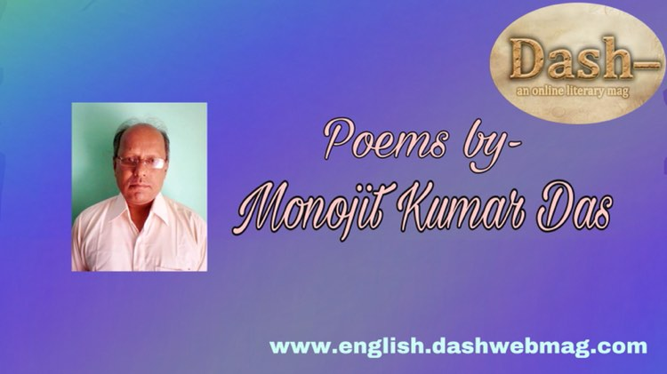 Poems by-      Manojit Kumar Das