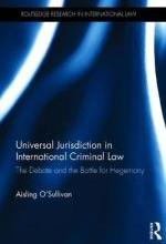 O'Sullivan: Universal Jurisdiction in International Criminal Law