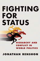 Renshon: Fighting for Status: Hierarchy and Conflict in World Politics