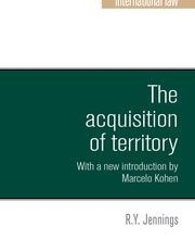 The acquisition of territory in international Law with a New Introduction by Marcelo G. Kohen
