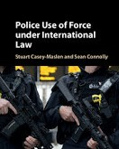 Casey-Maslen & Connolly: Police Use of Force under International Law
