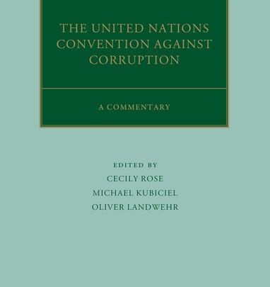 The United Nations Convention Against Corruption A Commentary Edited by Cecily Rose, Michael Kubiciel, and Oliver Landwehr