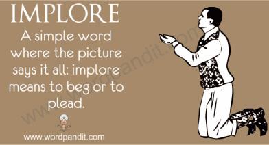 6. Implore - English 8 Vocabulary 2012-2013
