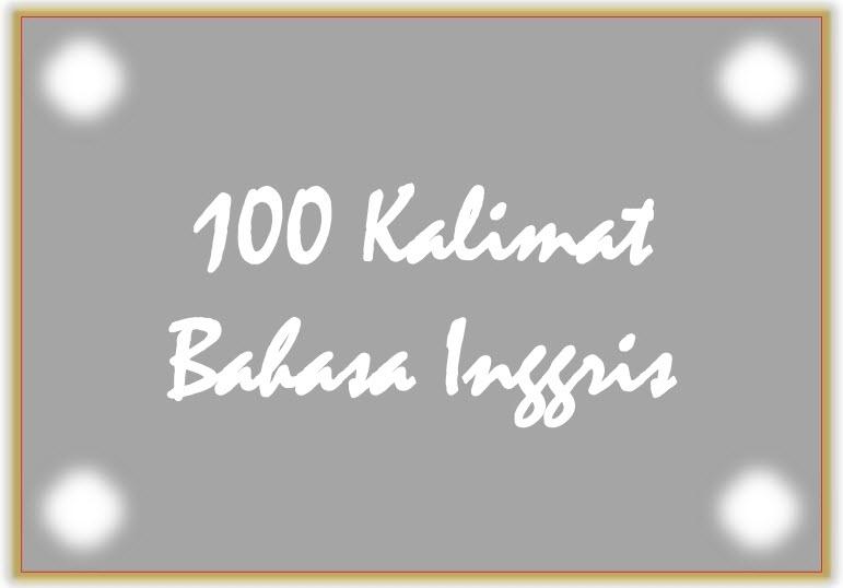 100 Kalimat Bahasa Inggris Dan Artinya English Class