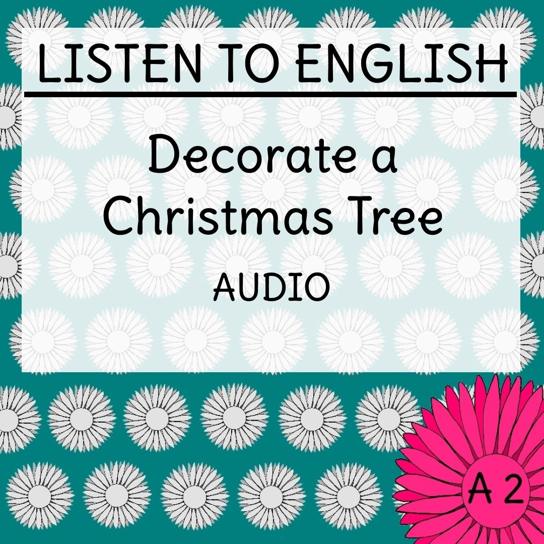 Listen To English: Decorate a Christmas Tree - English Daisies