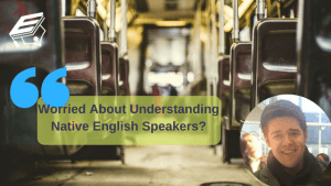 How to understand native English speakers
