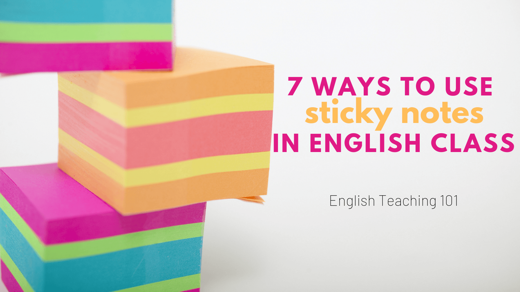 7 Practical Ways to Use Sticky Notes in English Class