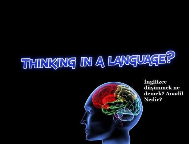 İngilizce düşünmek ne demek? Anadil Nedir?