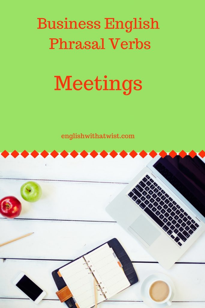 Business Phrasal Verbs: 15 Phrasal Verbs and Expressions You Can Use In Your Next Business Meeting in English   English with a Twist