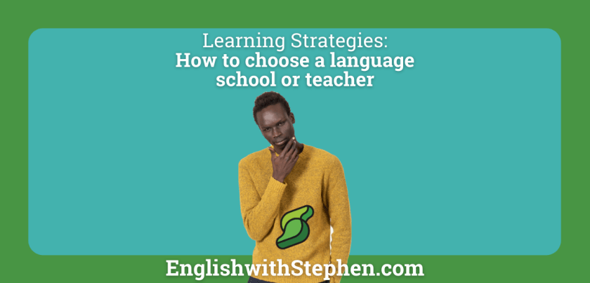 Tips for choosing a language teacher or school.By English with Stephen