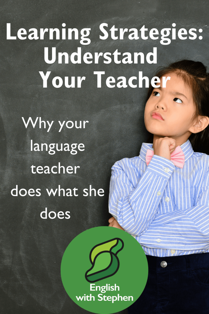 A young girls looks pensive infront of a blackboard. Title: Learning Strategies: Understand your teacher. Byline: Why your language teacher does what she does by English with Stephen.