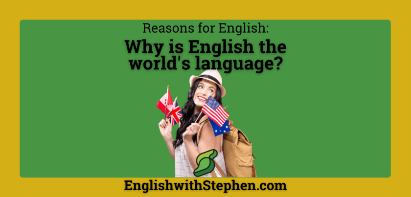 A woman holding different flags of countries that speak English. Text: Reasons for English - English as a lingua Franca by English with Stephen