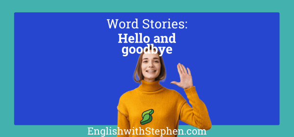 """The origins of the words """"hello"""" and """"goodbye"""". By English with Stephen"""