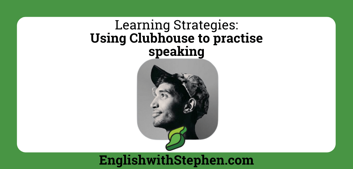 Clubhouse is a great way to practise speaking English by English with Stephen