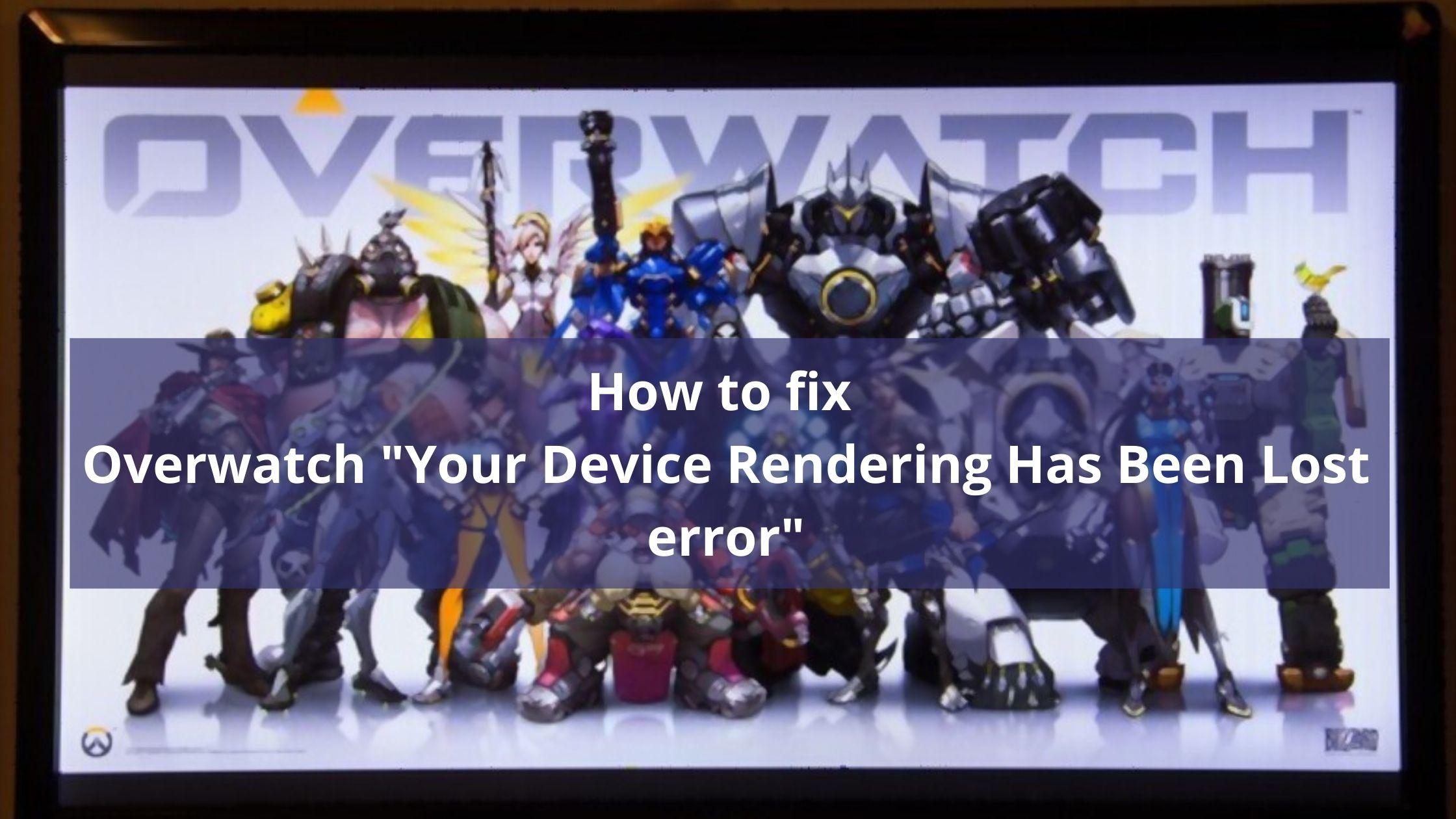 Fix your device rendering has bee lost in Overwatch