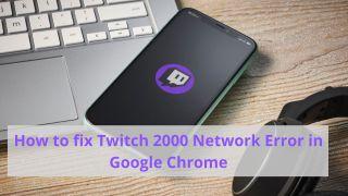 fix Network error 2000 in Twitch