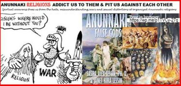 ANUNNAKI CREATED RELIGIONS TO ADDICT US TO THEM & PIT US AGAINST