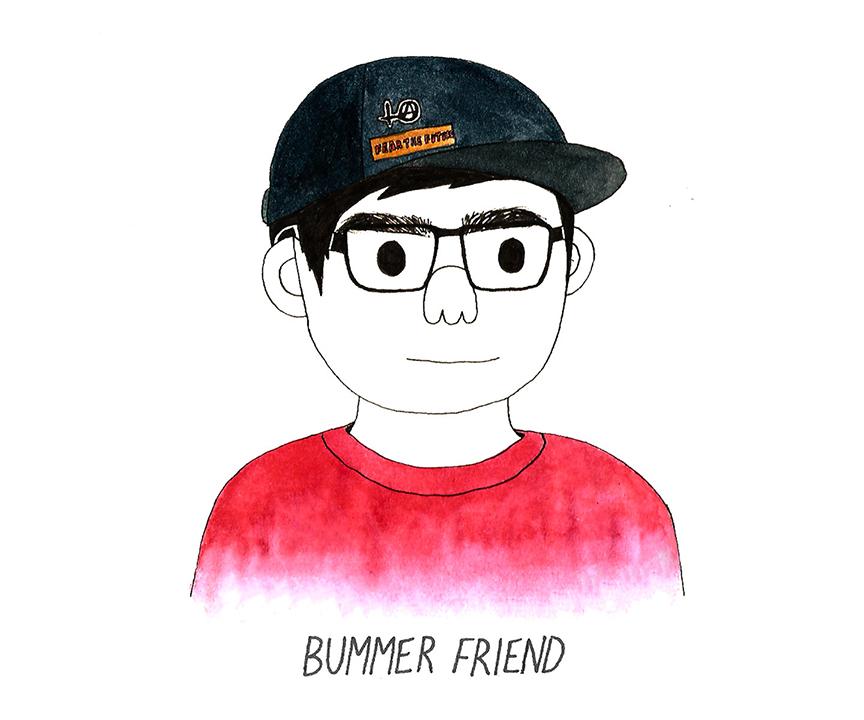 bummer friend