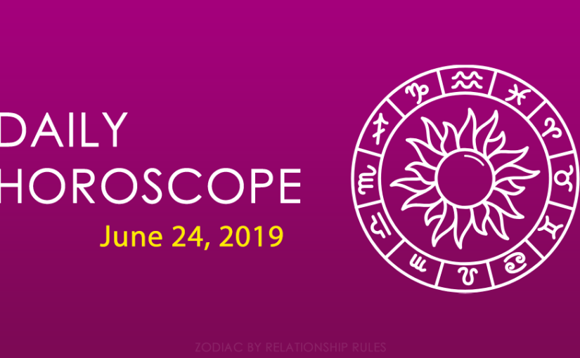Daily Horoscope for Monday, June 24, 2019