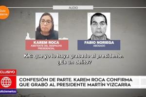 Karem Roca confirma en audio que grabó a Martín Vizcarra y habló con Edgar Alarcón