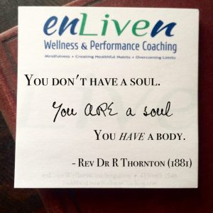 "EnLiven Wellness Life Coaching sticky note reading, ""You don't have a soul, you ARE a soul. You have a body."" - Rev Dr R Thornton. Life Coach Todd Smith Blissfield"