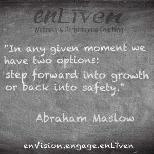 "Abraham Maslow quote on Enliven Wellness Coaching chalkboard reading, ""In any given moment we have two options: step forward into growth or back into safety."""