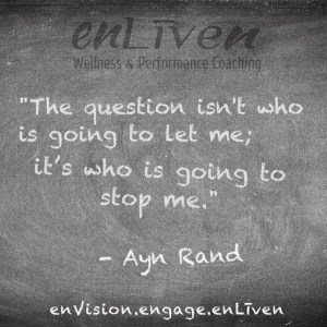 "Ayn Rand quote on enLiven Wellness Coaching chalkboard reading, ""The question isn't who is going to let me; it's who is going to stop me."""