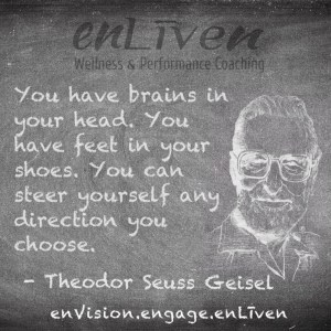 "Dr. Seuss quote on enLiven Wellness Coaching chalkboard reading, ""You have brains in your head. You have feet in your shoes. You can steer yourself any direction you choose."""