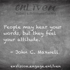 """John C. Maxwell quote on enLiven Wellness Coaching chalkboard reading, """"People may hear your words, but they feel your attitude."""""""