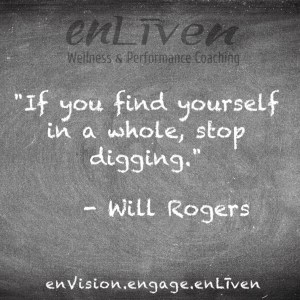 "Will Rogers quote on enLiven Wellness Coaching chalkboard reading, ""If you find yourself in a whole, stop digging."" - Will Rogers"