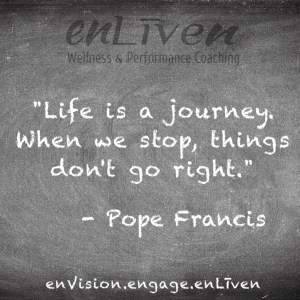 "Pope Francis quote on enLiven Wellness Coaching chalkboard reading, ""Life is a journey. When we stop, things don't go right."""