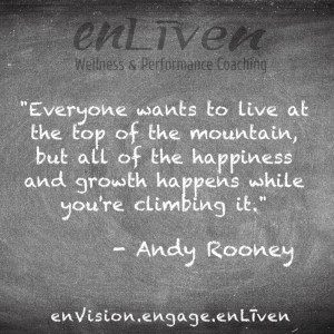 "Quote on enLiven Wellness Coaching chalkboard reading, ""Everyone wants to live at the top of the mountain but all of the happiness and growth happens while you are climbing it."" - Andy Rooney"