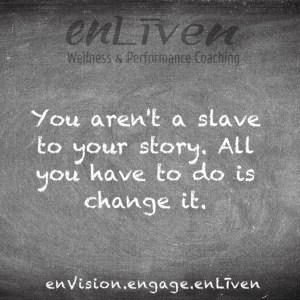"""Quote on enLiven Wellness Coaching chalkboard reading, """"You aren't a slave to your story. All you have to do is change it."""" - Todd M Smith"""