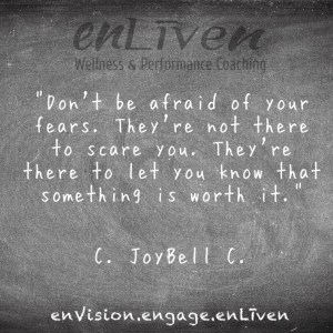 """Quote on enLiven Wellness Life Coaching chalkboard reading, """"Don't be afraid of your fears. They're not there to scare you. They're there to let you know that something is worth it."""" - C. JayBell C. enliven wellness life coaching Toledo. Life Coach Todd Smith Blissfield"""