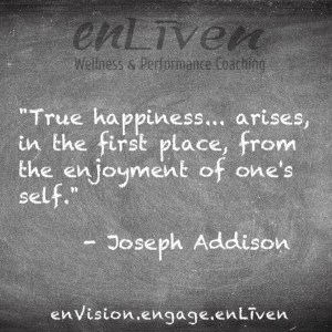 "Quote on enLiven Wellness Coaching chalkboard reading, ""True happiness arises, in the first place, from the enjoyment of one's self."" - Joseph Addison"