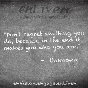 """Quote on enLiven Wellness Life Coaching chalkboard reading, """"Don't regret anything, because in the end it makes you who you are."""" - Unknown Author. enliven wellness life coaching Toledo. Life Coach Todd Smith Blissfield"""