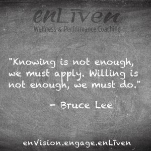 "Quote on enLiven Wellness Life Coaching chalkboard reading, ""Knowing is not enough, we must apply. Willing is not enough, we must do."" - Bruce Lee. enliven wellness life coaching Toledo. Life Coach Todd Smith Blissfield"
