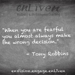 """Quote on enLiven Wellness Life Coaching chalkboard reading, """"When you are fearful you almost always make the wrong decision."""" - Tony Robbins. enliven wellness life coaching Toledo. Life Coach Todd Smith Blissfield"""