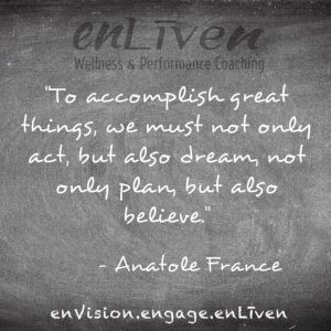 """Anatole France quote on enLiven Wellness Life Coaching chalkboard reading, """"To accomplish great things, we must not only act, but also dream, not only plan, but also believe."""" enliven wellness life coaching Toledo. Life Coach Todd Smith Blissfield"""