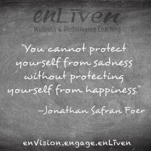 "Quote on enLiven Wellness Life Coaching chalkboard reading, ""You cannot protect yourself from sadness without protecting yourself from happiness."" - Jonathan Safran Foer. Todd Smith Blissfield Life Coach Toledo"