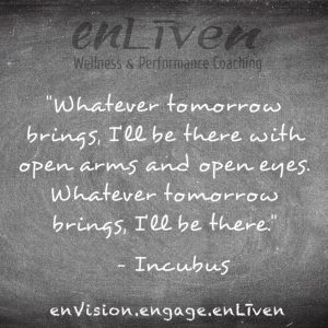 "Incubus quote on enLiven Wellness Life Coaching chalkboard reading, ""Whatever tomorrow brings, I'll be there with open arms and open eye. Whatever tomorrow brings, I'll be there.""  enliven wellness life coaching Toledo. Life Coach Todd Smith Blissfield"