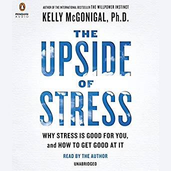 The Upside of Stress by Kelly McGonigal, Ph.D.