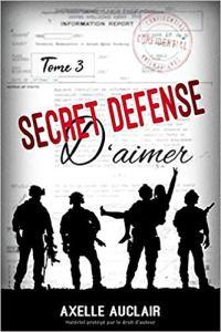 Secret Défense d'aimer t3 (Axelle Auclair)