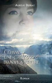 Comme une aurore dans la brume (Aurélie Depraz)