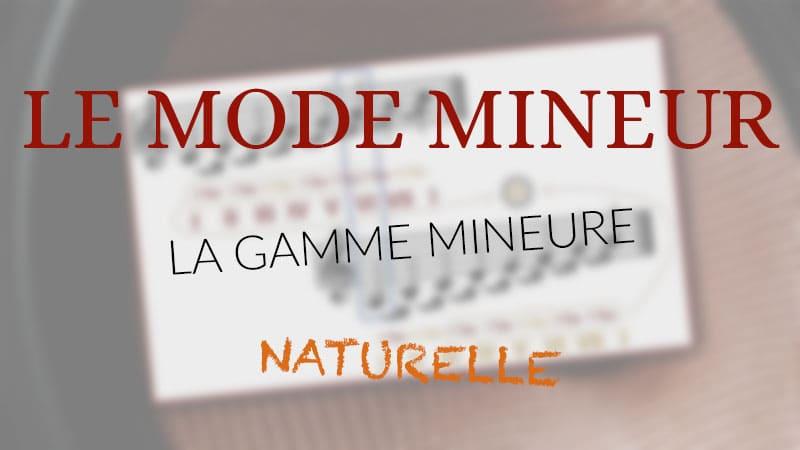 🎼 LE MODE MINEUR : PARTIE 1 – LA GAMME MINEURE NATURELLE 🎼