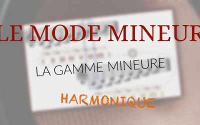 🎼 LE MODE MINEUR : PARTIE 2 – LA GAMME MINEURE HARMONIQUE 🎼
