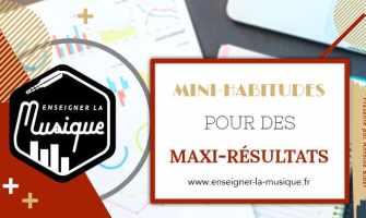 Mini-Habitudes, Maxi-Résultats - Enseigner La Musique
