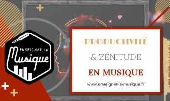 Productivité Et Zénitude En Musique - Enseigner La Musique_