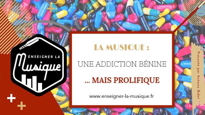 La musique, une addiction - Enseigner La Musique